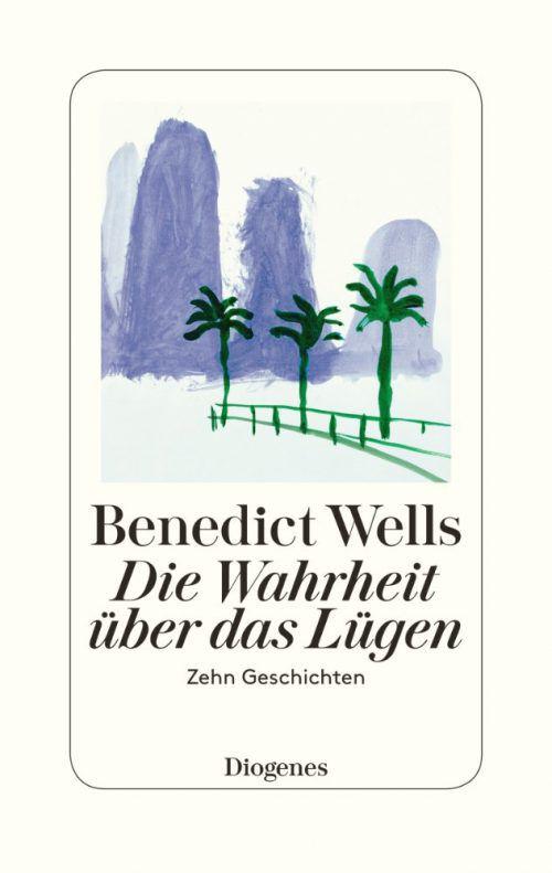 """""""Die Wahrheit über das Lügen""""Benedict Wells, Diogenes Verlag, 256 Seiten"""
