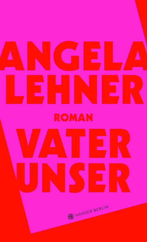 Vater UnserAngela Lehner: Roman,Hanser Berlin 2019, 284 Seiten