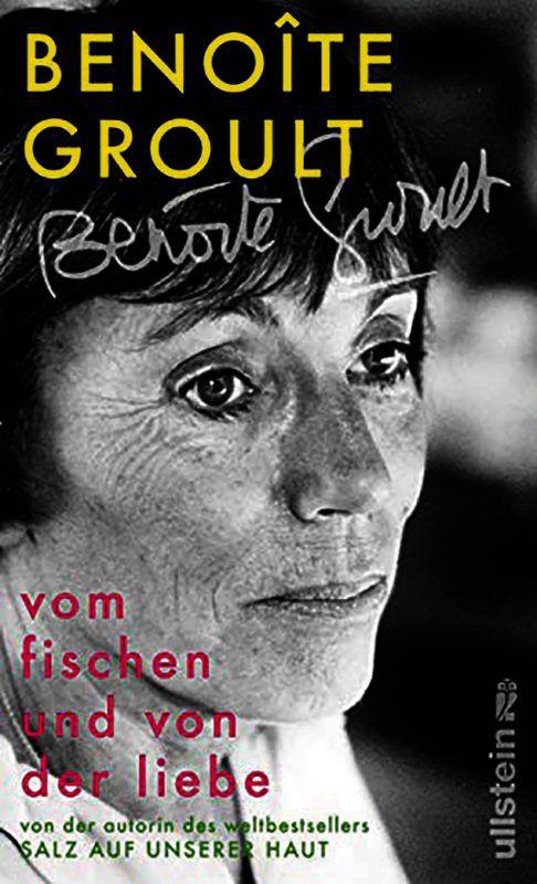 Vom Fischen und von der LiebeBenoite Groult,Ullstein, 400 Seiten