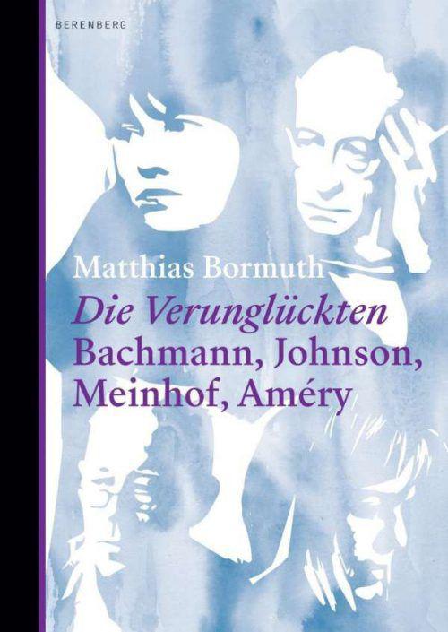 Die VerunglücktenMatthias Bormuth, Bachmann, Johnson, Meinhof, Améry. Berenberg Verlag 2019, 247 Seiten