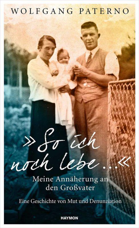 """So ich noch lebe …""Wolfgang Paterno,Haymon,304 Seiten"