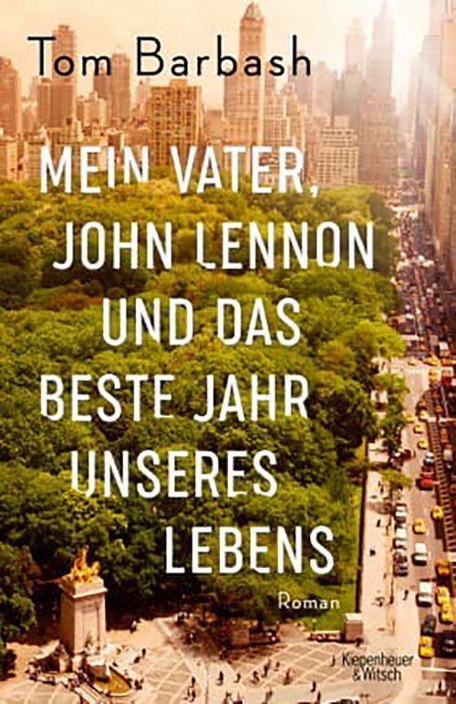 Mein Vater, John Lennon und das beste Jahr unseres LebensTom Barbash,Kiepenheuer & Witsch,348 Seiten