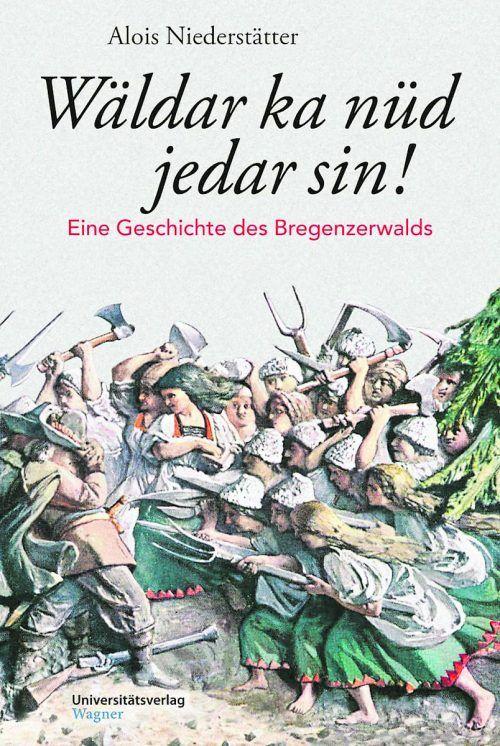Wäldar ka nüd jedar sin!Alois Niederstätter,Universitätsverlag Wagner