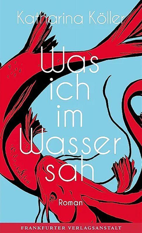 Was ich im Wasser sahKatharina KöllerFrankfurter Verlagsanstalt320 Seiten