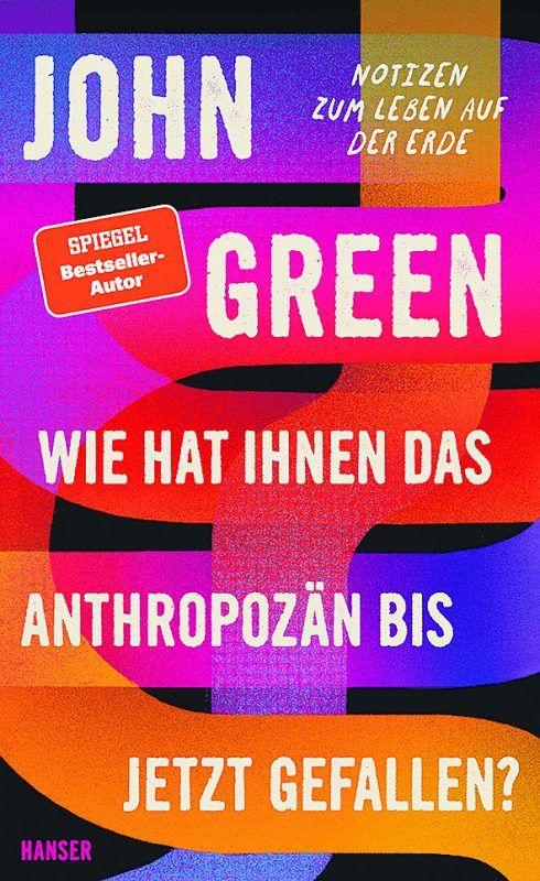 Wie hat Ihnen das Anthropozän bis jetzt gefallen?John Green, Hanser, 320 Seiten