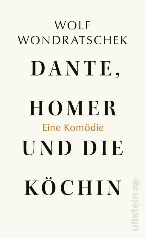 Dante, Homer und die Köchin. Eine KomödieWolf WondratschekUllstein Verlag